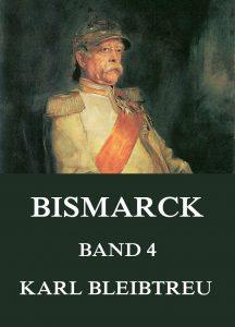 Bismarck - Ein Weltroman, Band 4