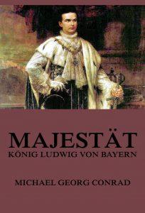 Majestät - König Ludwig von Bayern