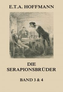 Die Serapionsbrüder - Dritter und Vierter Band