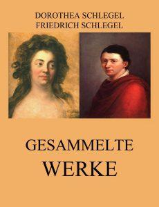 Dorothea und Friedrich Schlegel Gesammelte Werke