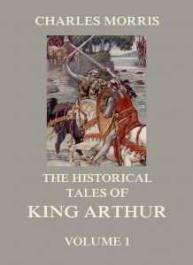 The Historical Tales of King Arthur, Vol. 1