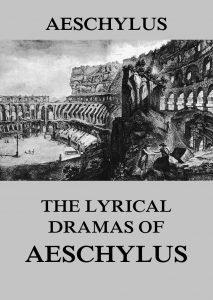 The Lyrical Dramas of Aeschylus