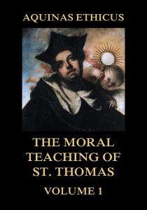 Aquinas Ethicus: The Moral Teaching of St. Thomas, Vol. 1