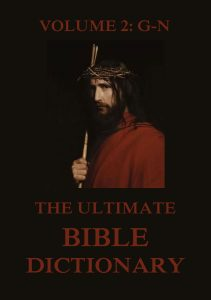 The Ultimate Bible Dictionary, Volume 2: G-N