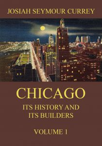 Chicago: Its History and its Builders Volume 1