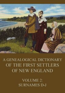 A genealogical dictionary of the first settlers of New England Volume 2