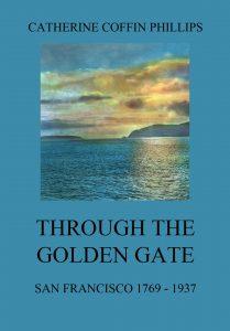 Through the Golden Gate - San Francisco 1769 - 1937