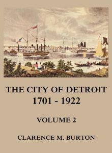 The City of Detroit, 1701 -1922, Volume 2