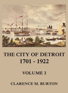 The City of Detroit, 1701 -1922, Volume 3