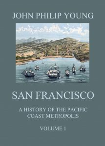 San Francisco - A History of the Pacific Coast Metropolis Vol. 1