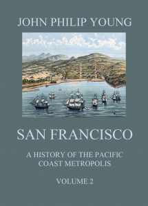San Francisco - A History of the Pacific Coast Metropolis Vol. 2