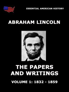 The Papers And Writings Of Abraham Lincoln, Volume 1: 1832 - 1859