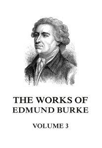 The Works of Edmund Burke Volume 3
