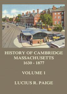 History of Cambridge, Massachusetts, 1630-1877, Volume 1