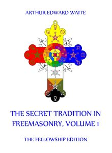 The Secret Tradition In Freemasonry Volume 1
