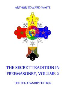 The Secret Tradition In Freemasonry Volume 2
