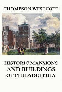 The Historic Mansions and Buildings of Philadelphia