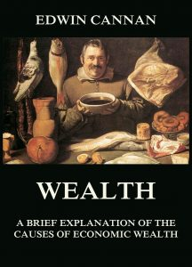 Wealth: A Brief Explanation of the Causes of Economic Wealth