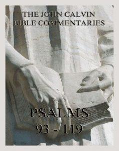 John Calvin's Bible Commentaries On The Psalms 93 - 119