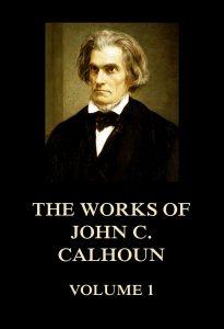The Works of John C. Calhoun Volume 1