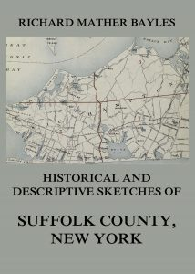 Historical and descriptive sketches of Suffolk County, New York