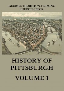 History of Pittsburgh Volume 1