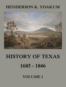 History of Texas 1685 - 1846 Volume 1