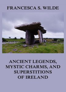 Ancient Legends, Mystic Charms, and Superstitions of Ireland