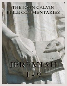 John Calvin's Commentaries On Jeremiah 1- 9
