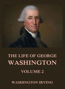 The Life Of George Washington Volume 2