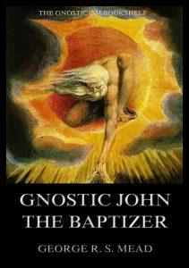 Gnostic John the Baptizer: Selections from the Mandaean John-Book