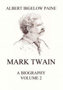 Mark Twain: A Biography. Volume 2: 1886-1910