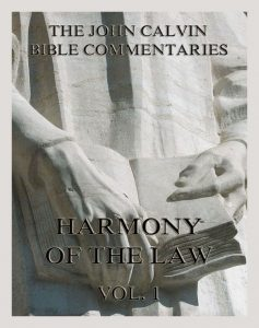 John Calvin's Bible Commentaries On The Harmony Of The Law Vol. 1
