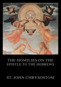The Homilies On The Epistle To The Hebrews